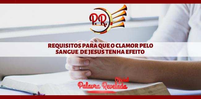 REQUISITOS PARA QUE O CLAMOR PELO SANGUE  DE JESUS TENHA EFEITO