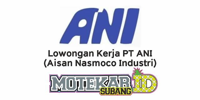 Lowongan Kerja PT Aisan Nasmoco Industri (ANI) Maret 2021 - Motekar Subang