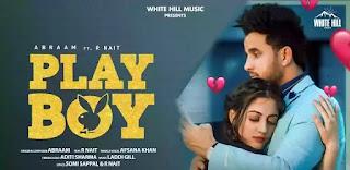 Checkout Abraam, R Nait & Afsana khan New Punjabi song Playboy lyrics penned by Somi Sappal & R Nait