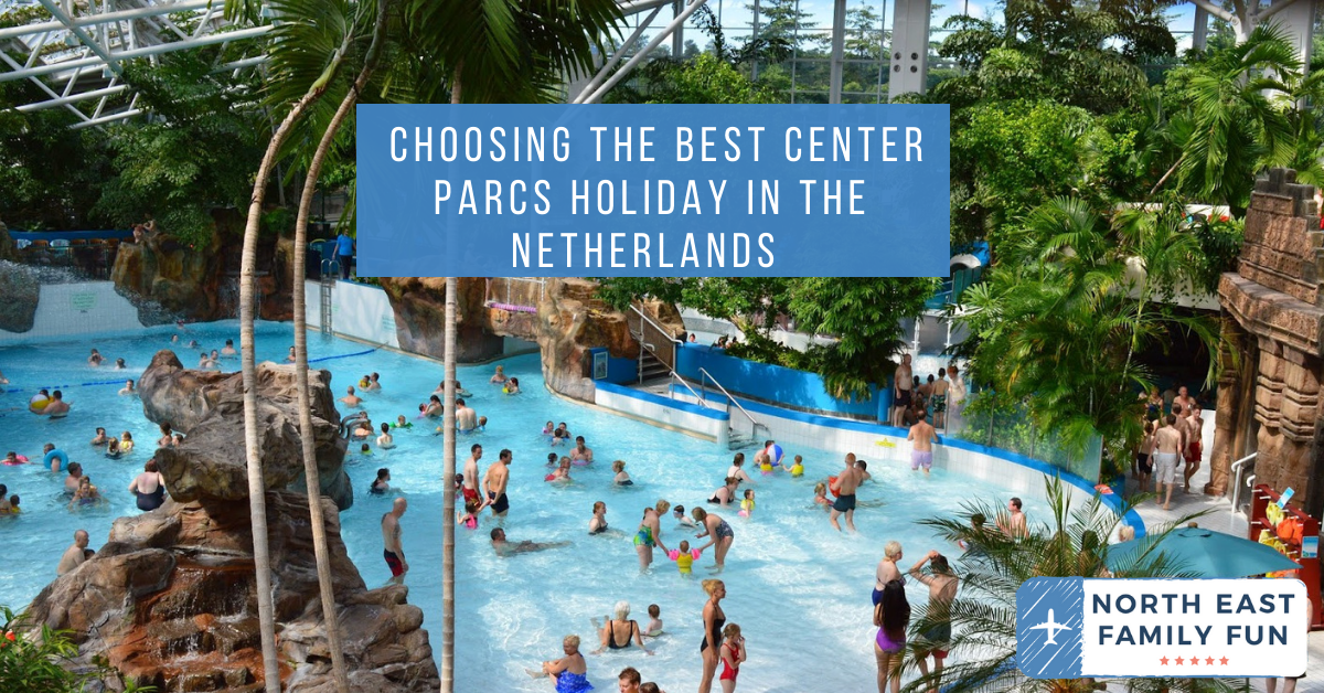 Choosing the Best Center Parcs Holiday in the Netherlands