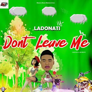 Ladonati – Don't Leave Me (Prod By K.Joe Beatz) Mp3-BrytGh.Com