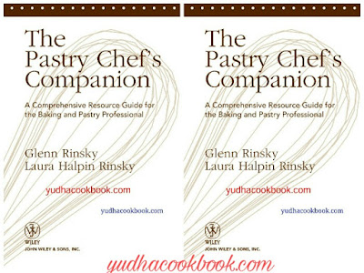 THE PASTRY CHEF's COMPANION - A Comprehensive Resource Guide For The Baking and Pastry Professional