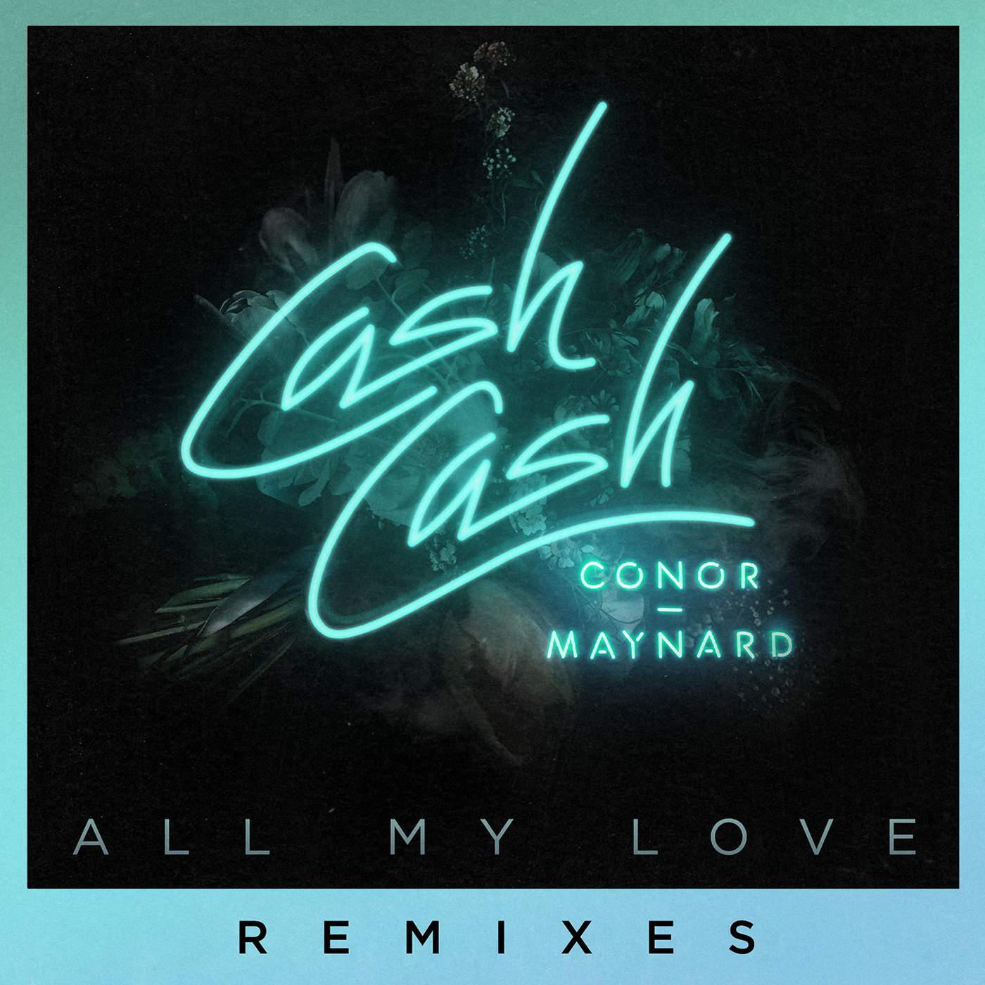 Cash Cash - All My Love (feat. Conor Maynard) [Remixes]