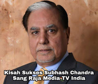 Kisah Sukses Subhash Chandra, Raja Media TV India Yang Tidak Lulus SMA