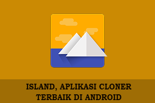 Island, Memungkinkan kita menggunakan Dual App di Andorid