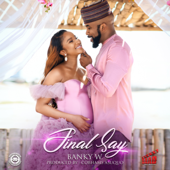 """Banky W Returns To Music With New Single """"Final Say"""" Featuring His Wife"""