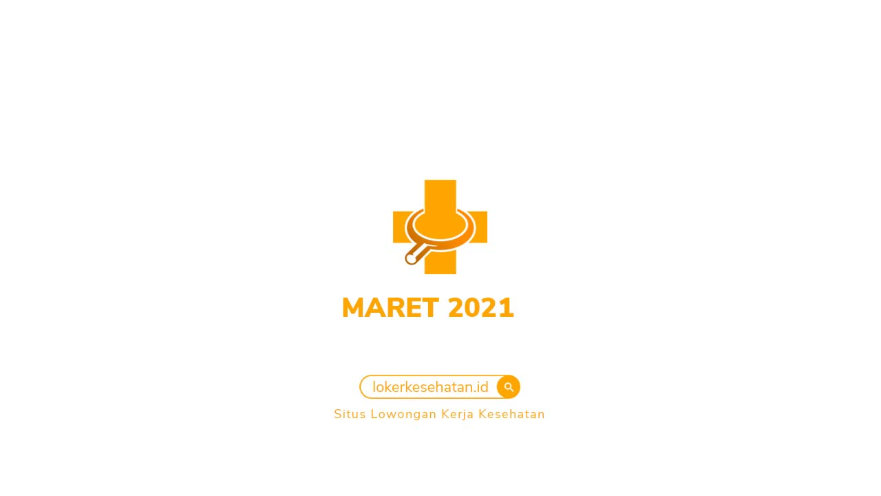 Lowongan Kerja Kesehatan Maret 2021