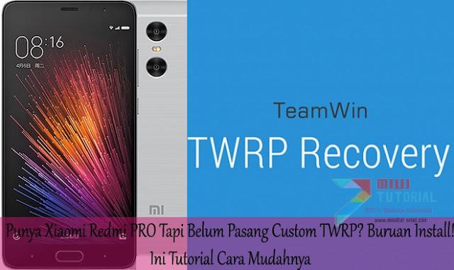 Punya Xiaomi Redmi PRO Tapi Belum Pasang Custom TWRP? Buruan Install: Ini Tutorial Cara Mudahnya