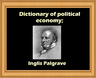 Dictionary of political economy;