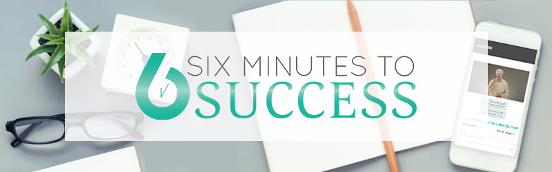 WHERE TO BEGIN!  6 Minutes To Success