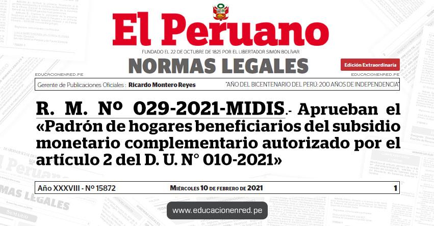 R. M. Nº 029-2021-MIDIS.- Aprueban el «Padrón de hogares beneficiarios del subsidio monetario complementario autorizado por el artículo 2 del Decreto de Urgencia N° 010-2021»