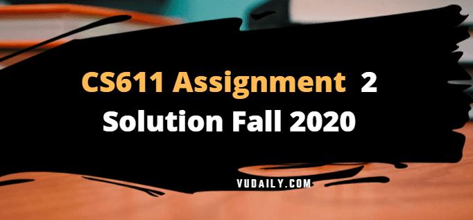 CS611 Assignment No 2 Solution Fall 2020