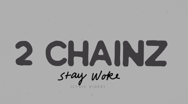 Music: 2 Chainz – Stay Woke (Swag Surfin Freestyle)