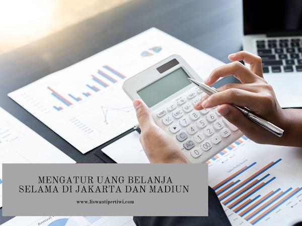 Mengatur Uang Belanja Selama di Jakarta dan Madiun