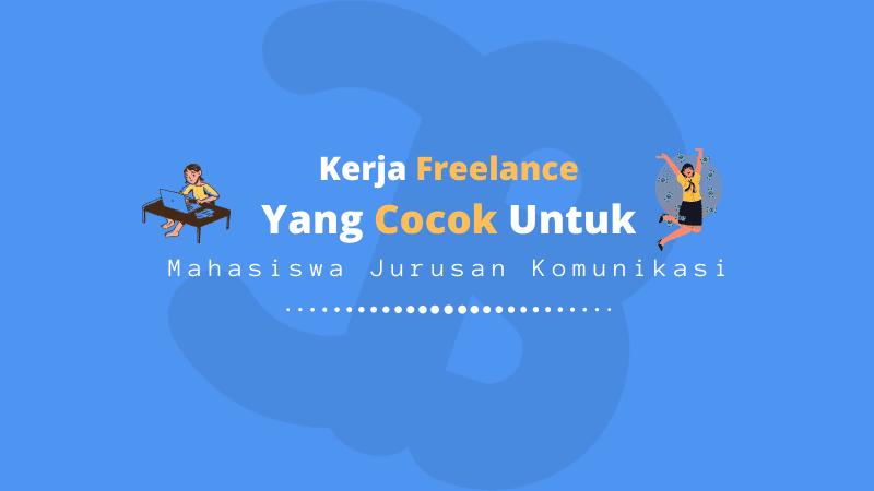 Kerja Freelance Yang Cocok Untuk Mahasiswa Jurusan Komunikasi