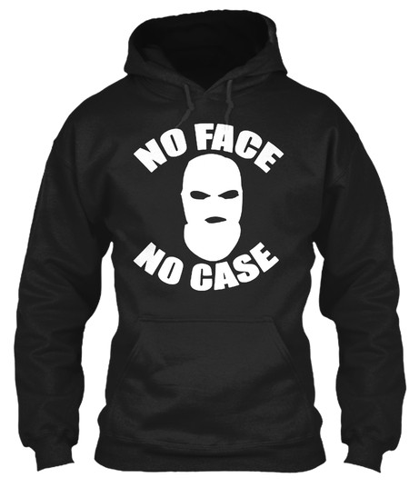No Face No Case Hoodie, No Face No Case Sweatshirt, No Face No Case Sweater, No Face No Case T Shirt