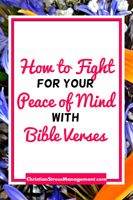 How to Fight for your Peace of Mind with Bible Verses