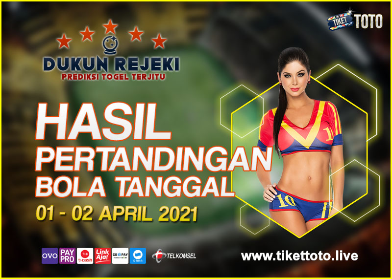 HASIL PERTANDINGAN BOLA 01 – 02 APRIL 2021