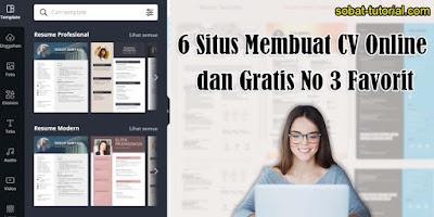 Mau Buat CV? Kunjungi 6 Situs Membuat CV Online dan Gratis No 3 Favorit