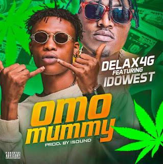 [Music] Delax4g Ft Idowest – Omo Mummy