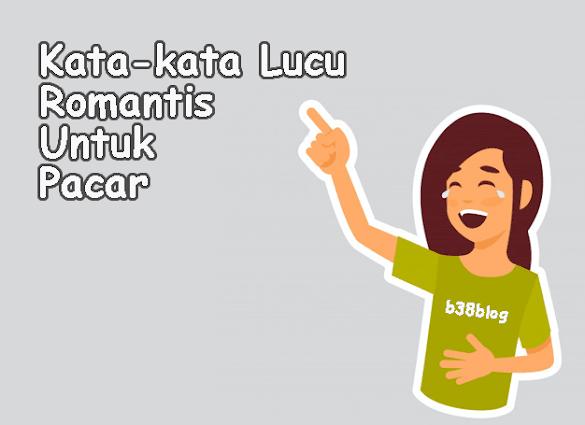 Kumpulan Kata Kata Lucu Romantis Untuk Merayu Pacar Yang Galau