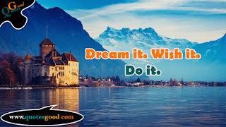 Motivational quote - Dream it. Wish it. Do it.