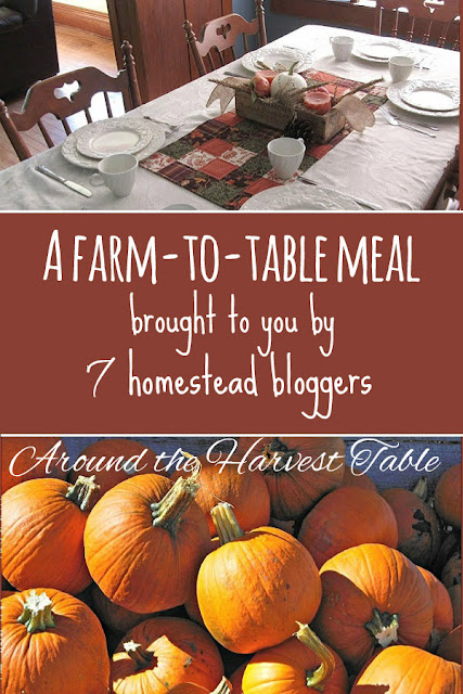 Around the Harvest Table, a farm-to-table meal brought to you by homesteading bloggers using the produce from their gardens and some old-fashioned skills. Come join us!