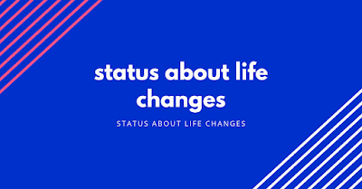 status about life changes