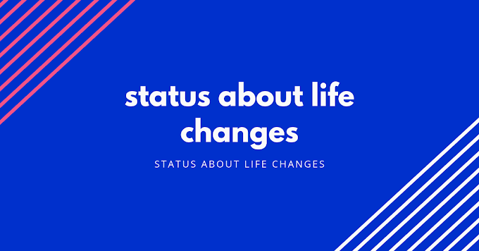 status about life changes | life change quotes