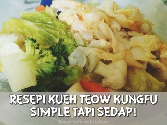 Resepi Kueh Teow Kungfu Simple Tapi Sedap!
