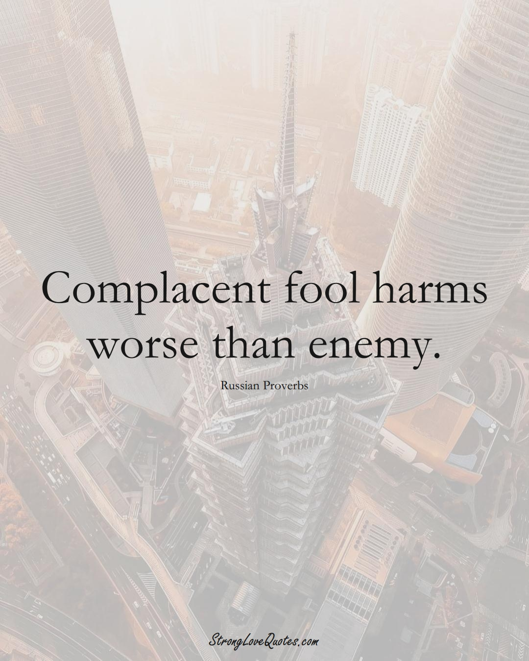 Complacent fool harms worse than enemy. (Russian Sayings);  #AsianSayings