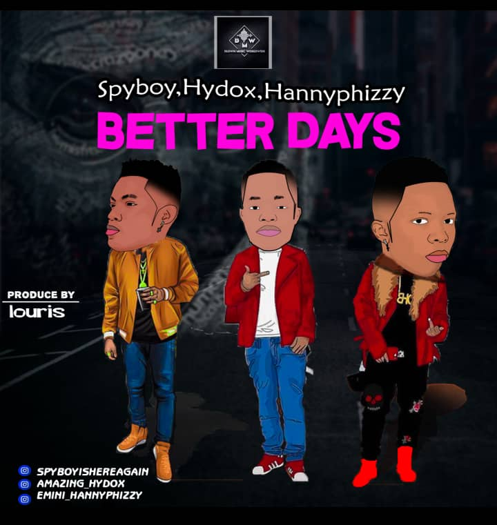 [Music] Spyboy x Hydox x Hannyphizzy – Better Days