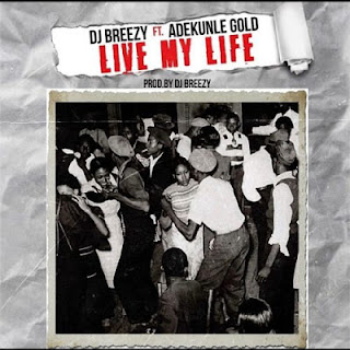 Audio Adenkule Gold ft Dj Breezy - Live My Life Mp3 Download