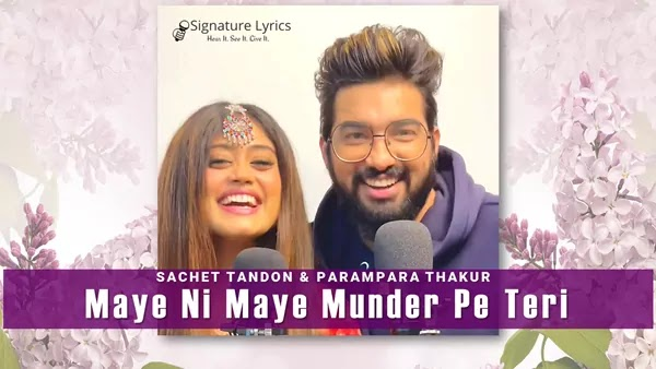 Maye Ni Maye Munder Pe Teri Lyrics - Sachet & Parampara   Maye Ni Maye Munder Pe Teri X Aa Jana Sajna