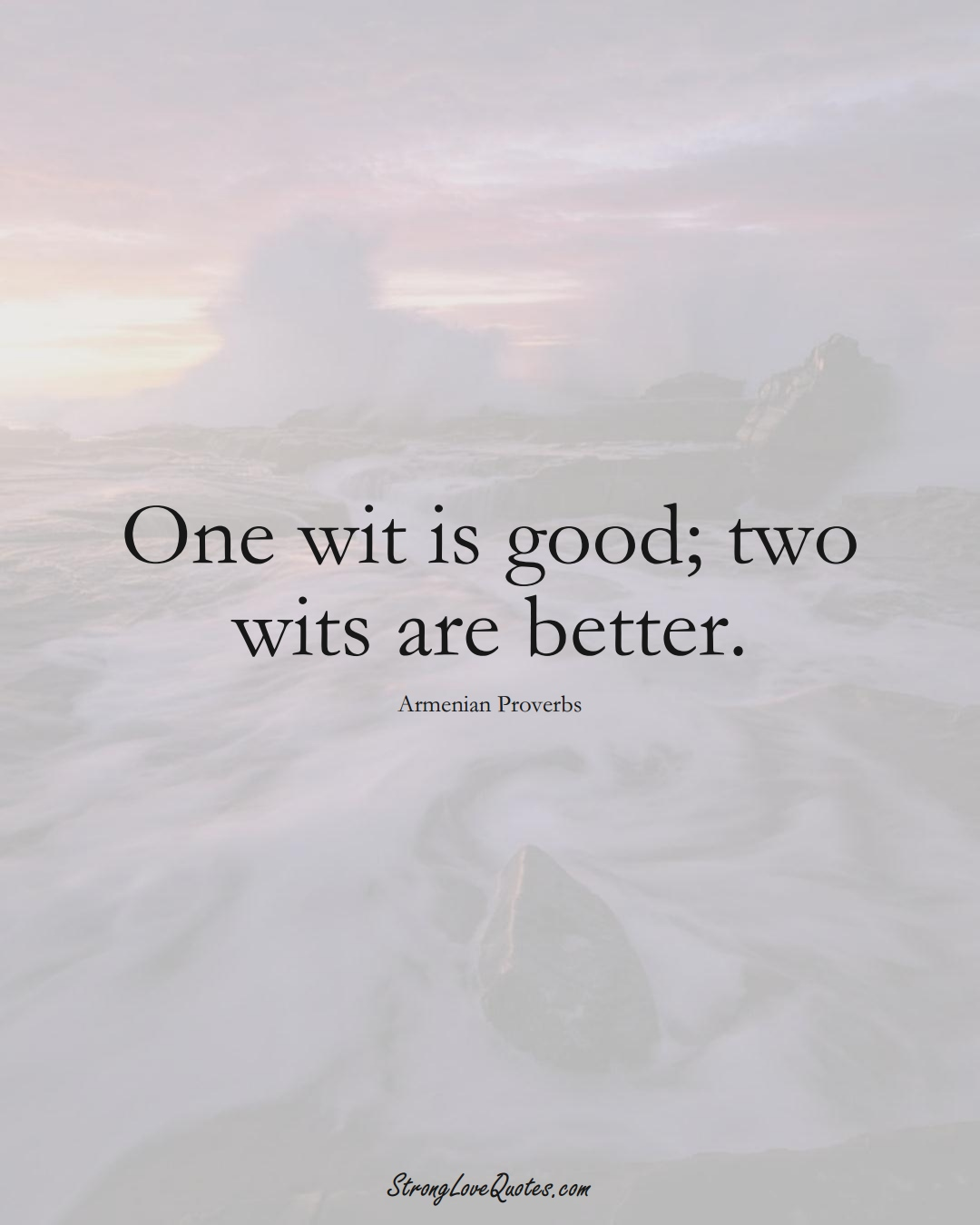 One wit is good; two wits are better. (Armenian Sayings);  #AsianSayings