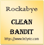 Rockabye | Clean Bandit | Sean Paul | Anne-Marie