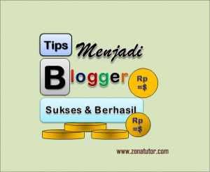 Tips Menjadi Blogger Sukses Dan Berhasil
