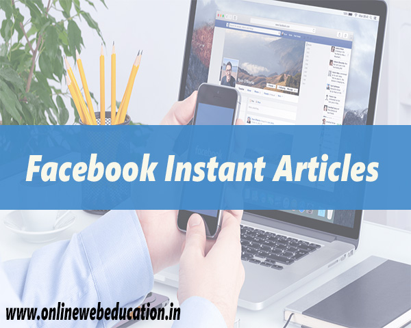 Facebook Instant Articles kya hote hai  Aur ise ke feature kya hai