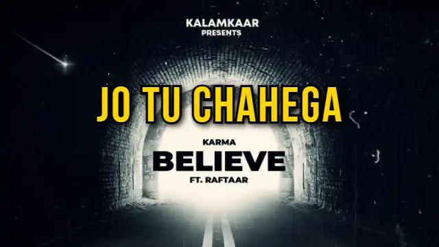 Jo Tu Chahega (Believe) Lyrics in English Karma x Raftaar