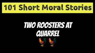 Two Roosters at Quarrel - Short Moral Stories in English