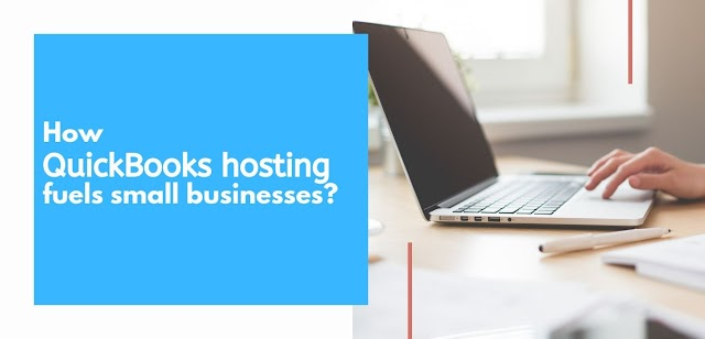 How QuickBooks hosting fuels small businesses?