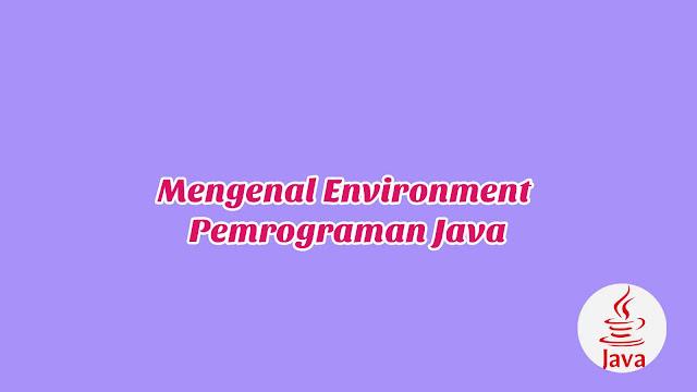 BAB 1 - Mengenal Environment Pemrograman Java