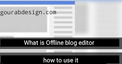 What is Offline Blog Editor, Top-5 Best Offline Blog Editor