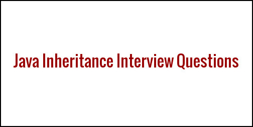 Java Inheritance Interview Questions and Answers