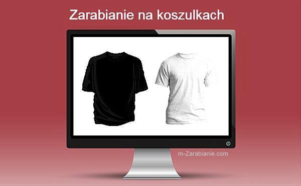 Zarabianie na koszulkach.