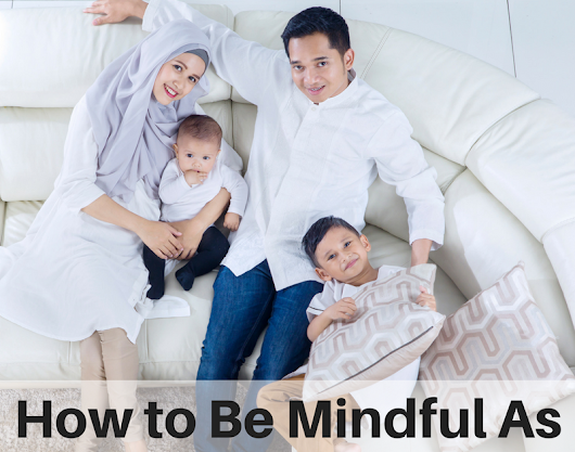 How to Be Mindful As a Muslim Parent