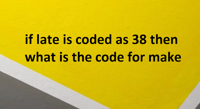 if late is coded as 38 then what is the code for make