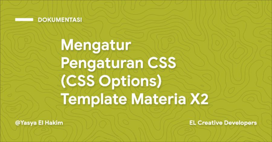 Cara Mengatur Pengaturan CSS (CSS Options) Template Materia X2