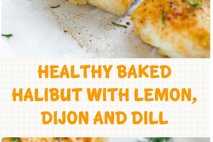 Healthy Baked Halibut With Lemon, Dijon And Dill
