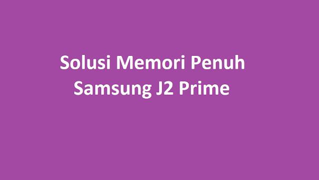 Solusi Memori Penuh Samsung J2 Prime